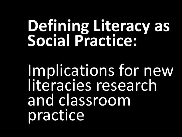 Defining Literacy asSocial Practice:Implications for newliteracies researchand classroompractice
