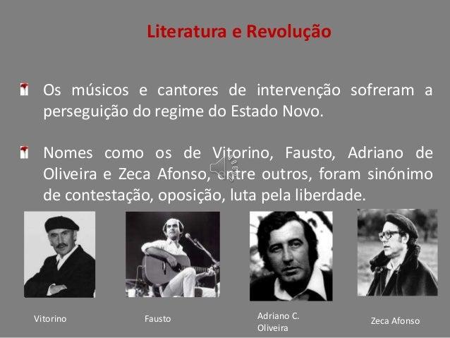 Literatura e Revolução Os músicos e cantores de intervenção sofreram a perseguição do regime do Estado Novo.  Nomes como o...