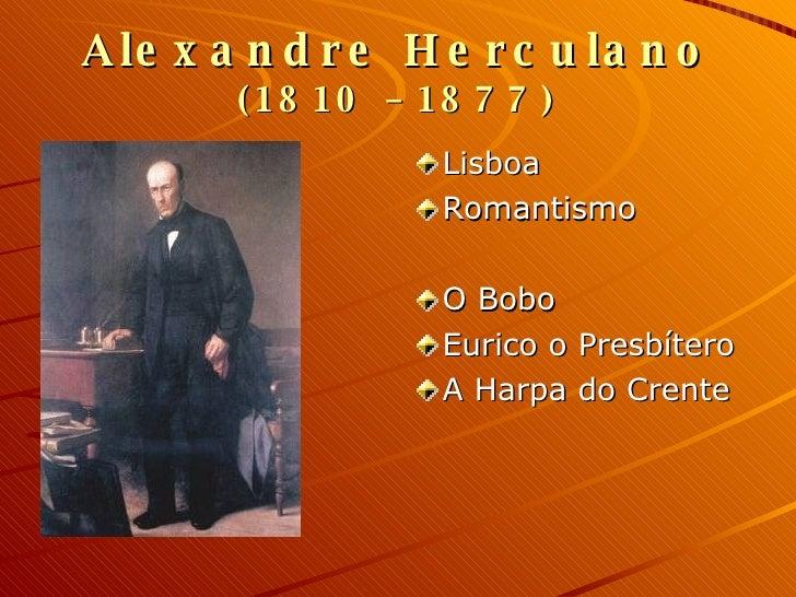Alexandre Herculano  (1810 – 1877) <ul><li>Lisboa </li></ul><ul><li>Romantismo </li></ul><ul><li>O Bobo </li></ul><ul><li>...