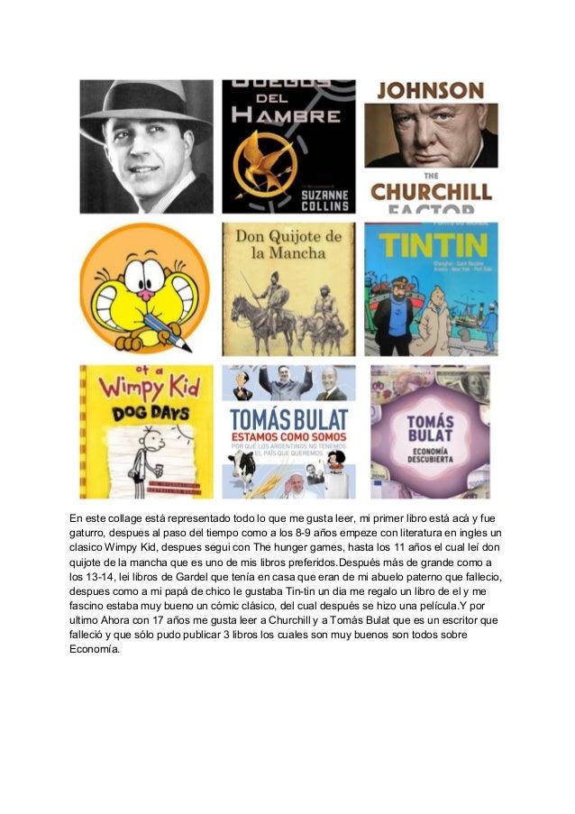 En este collage est� representado todo lo que me gusta leer, mi primer libro est� ac� y fue gaturro, despues al paso del t...