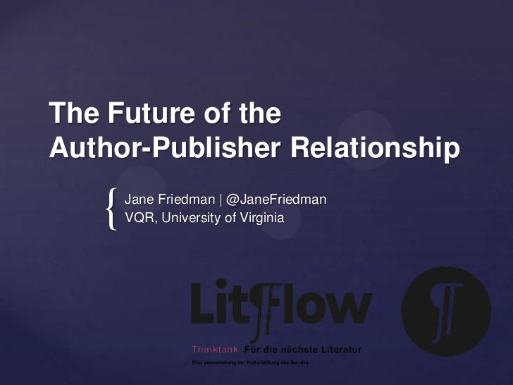 The Future of theAuthor-Publisher Relationship   {   Jane Friedman | @JaneFriedman       VQR, University of Virginia