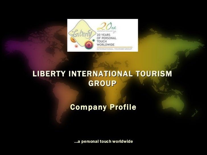 Company Profile … a personal touch worldwide LIBERTY INTERNATIONAL TOURISM GROUP