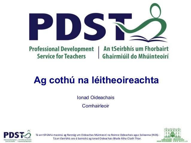 Tá  an  tSFGM  á  maoiniú  ag  Rannóg  um  Oideachas  Múinteoirí  na  Roinne  Oideachais  agus ...