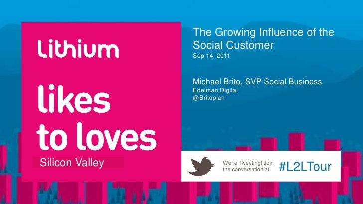 The Growing Influence of the Social CustomerSep 14, 2011<br />Michael Brito, SVP Social Business<br />Edelman Digital<br ...