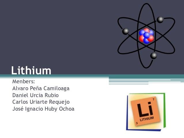 LithiumMenbers:Alvaro Peña CamiloagaDaniel Urcia RubioCarlos Uriarte RequejoJosé Ignacio Huby Ochoa