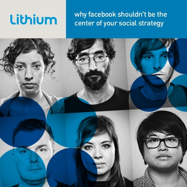 why facebook shouldn't be thecenter of your social strategy