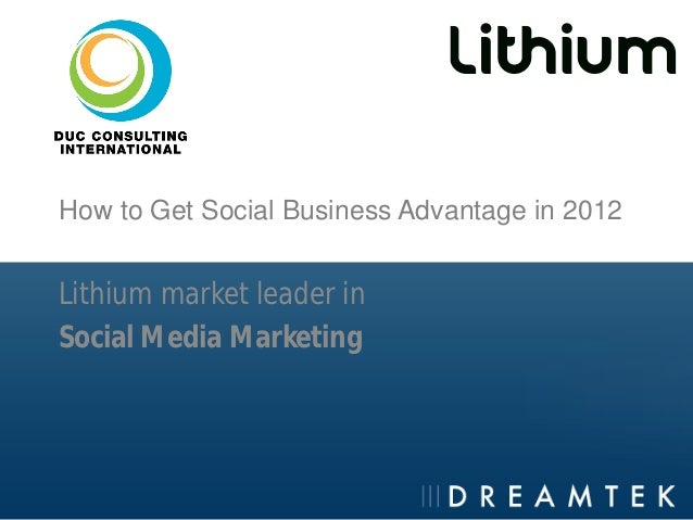 How to Get Social Business Advantage in 2012Lithium market leader inSocial Media Marketing