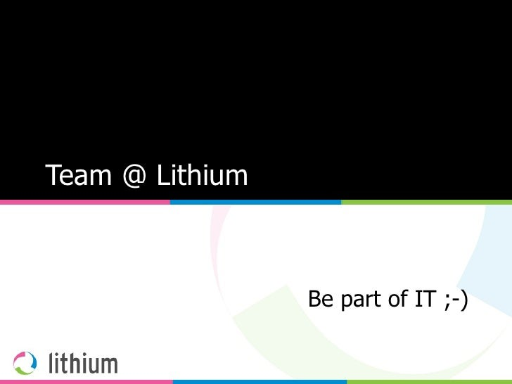 Team @ Lithium Be part of IT ;-)