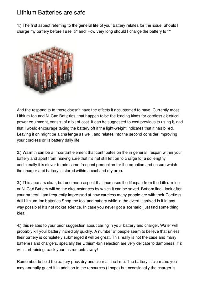 Lithium Batteries are safe 1:) The first aspect referring to the general life of your battery relates for the issue 'Shoul...