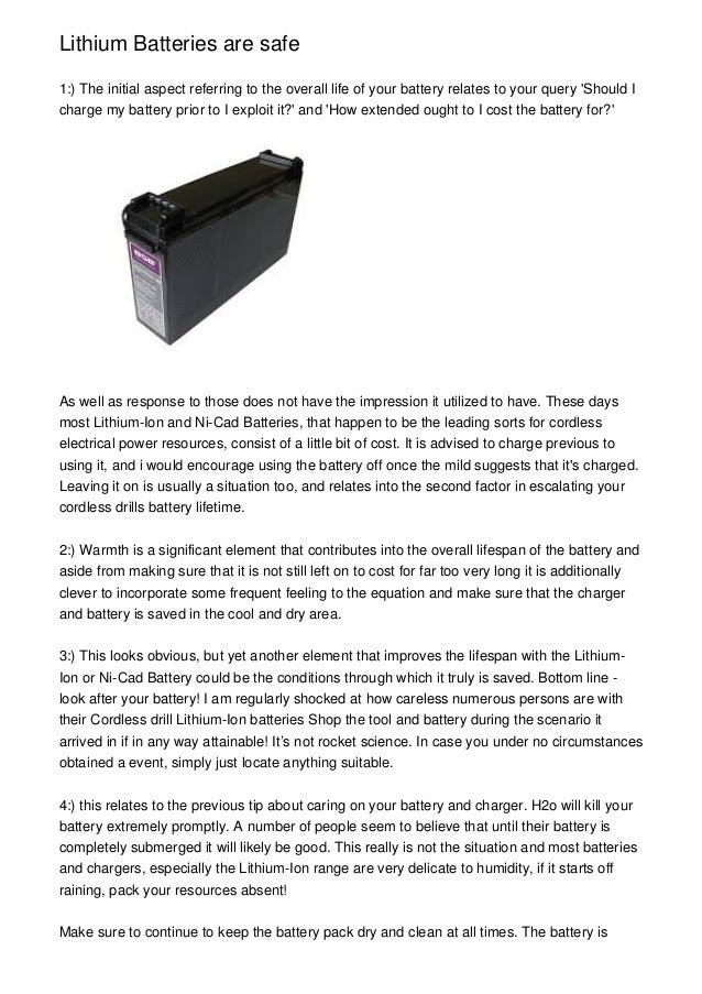 Lithium Batteries are safe 1:) The initial aspect referring to the overall life of your battery relates to your query 'Sho...