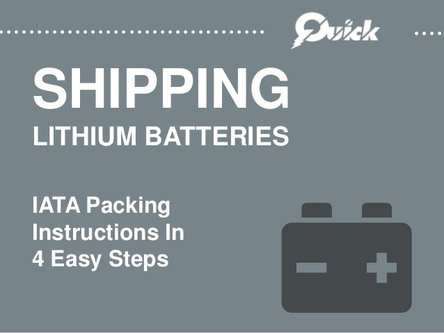 ................................... ............... SHIPPING LITHIUM BATTERIES IATA Packing Instructions In 4 Easy Steps