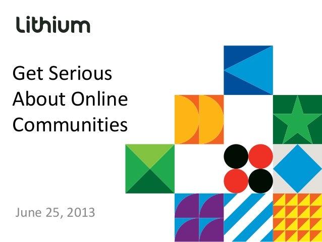 Get SeriousAbout OnlineCommunitiesJune 25, 2013