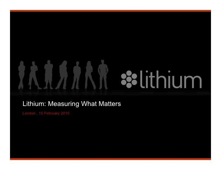Lithium: Measuring What Matters London , 15 February 2010                                 Lithium Technologies, Inc.      ...