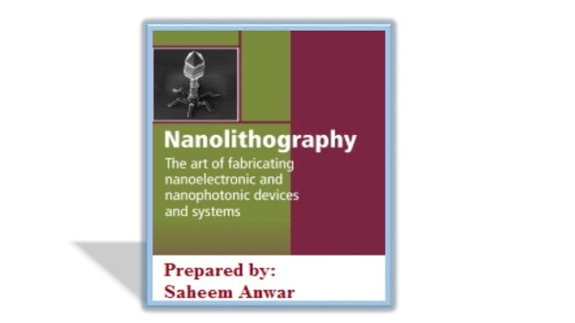 What is lithography Photolithography Electron beam lithography Nanolithography X-ray lithography AFM nanolithography...