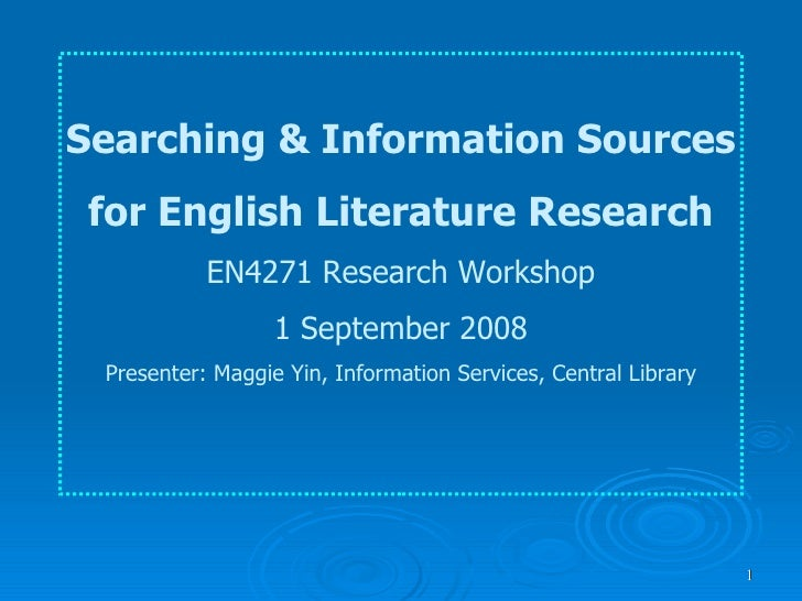 Searching & Information Sources for English Literature Research EN4271 Research Workshop 1 September 2008 Presenter: Maggi...