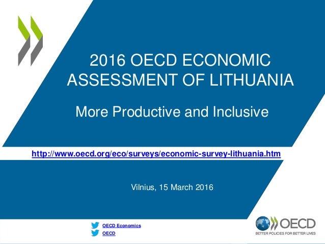 http://www.oecd.org/eco/surveys/economic-survey-lithuania.htm OECD OECD Economics 2016 OECD ECONOMIC ASSESSMENT OF LITHUAN...