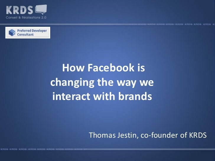 How Facebook is changing the way we interact with brands          Thomas Jestin, co-founder of KRDS