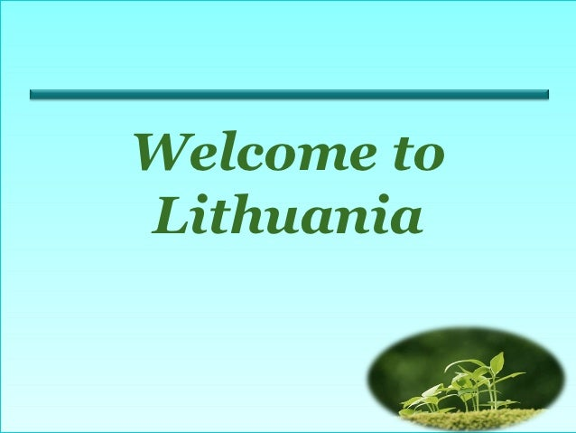 Welcome toLithuania