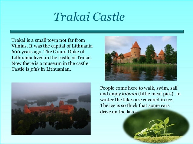 Trakai CastleTrakai is a small town not far fromVilnius. It was the capital of Lithuania600 years ago. The Grand Duke ofLi...