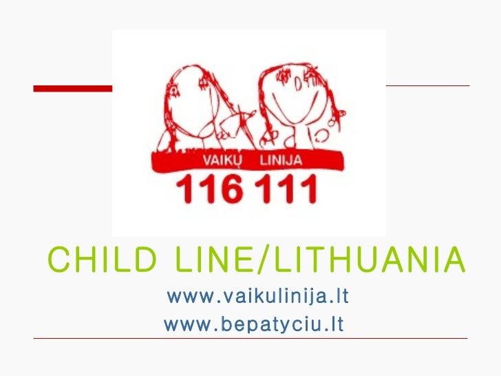 CHILD LINE/LITHUANIA     www.vaikulinija.lt     www.bepatyciu.lt