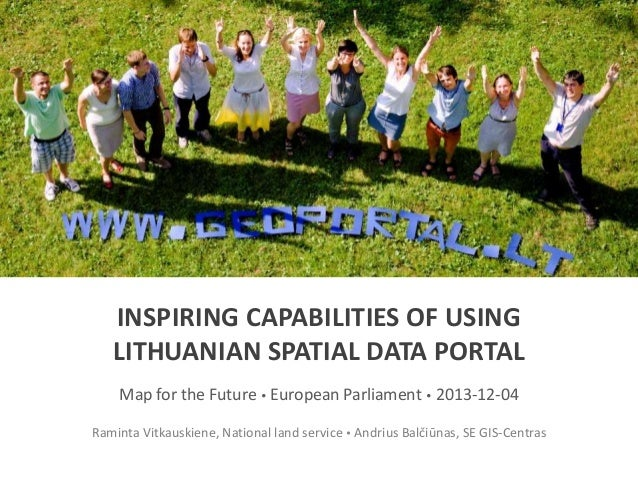 INSPIRING CAPABILITIES OF USING LITHUANIAN SPATIAL DATA PORTAL Map for the Future  European Parliament  2013-12-04 Ramin...