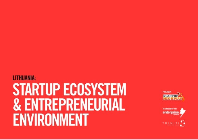 LITHUANIA: STARTUPECOSYSTEM &ENTREPRENEURIAL ENVIRONMENT POWEREDBY: INPARTNERSHIPWITH: