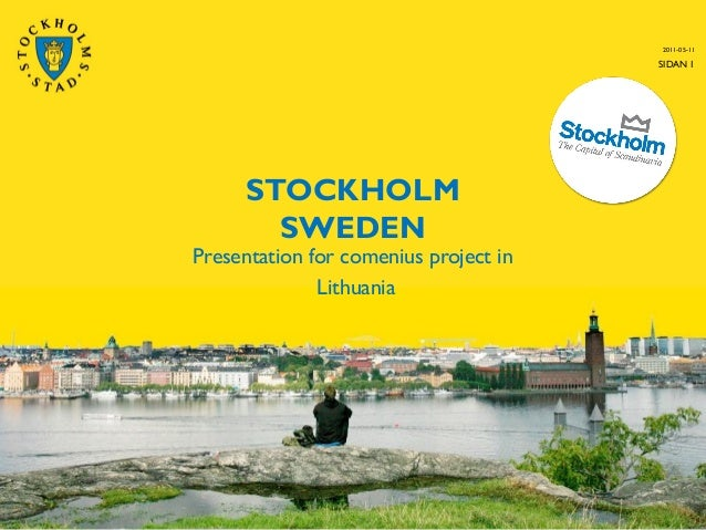 STOCKHOLM SWEDEN Presentation for comenius project in Lithuania 2011-05-11 SIDAN 1