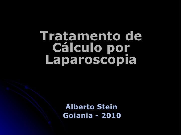 Tratamento de Cálculo por Laparoscopia Alberto Stein Goiania - 2010