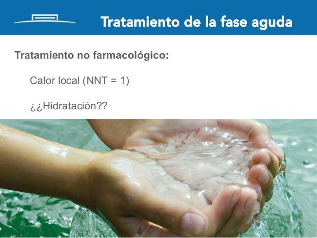 Tratamiento de la fase aguda Tratamiento no farmacológico: Calor local (NNT = 1) ¿¿Hidratación??