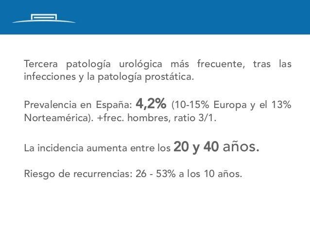 Tercera patología urológica más frecuente, tras las infecciones y la patología prostática.  Prevalencia en España: 4,2%...