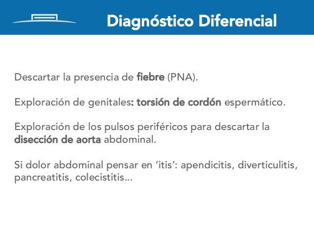 Diagnóstico Diferencial Descartar la presencia de fiebre (PNA). Exploración de genitales: torsión de cordón espermático. E...