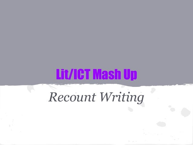 Lit/ICT Mash Up  Recount Writing