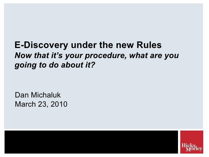 E-Discovery under the new Rules Now that it's your procedure, what are you going to do about it? Dan Michaluk March 23, 2010