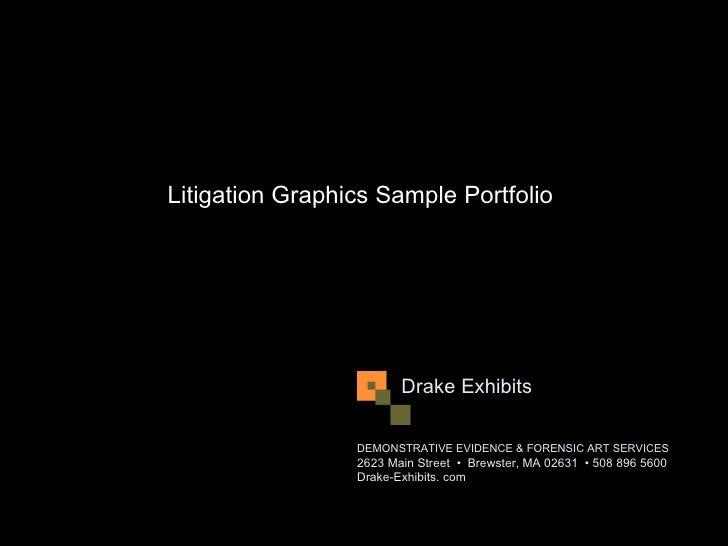 Litigation Graphics Sample Portfolio                        Drake Exhibits                 DEMONSTRATIVE EVIDENCE & FORENS...
