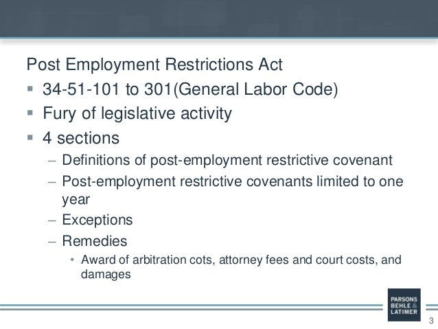3 Post Employment Restrictions Act  34-51-101 to 301(General Labor Code)  Fury of legislative activity  4 sections – De...