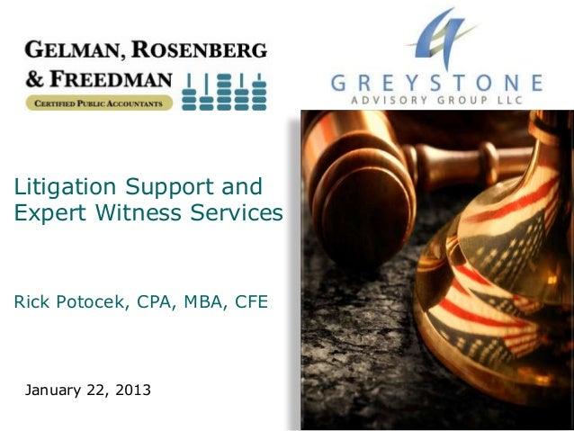 Litigation Support andExpert Witness ServicesRick Potocek, CPA, MBA, CFE January 22, 2013