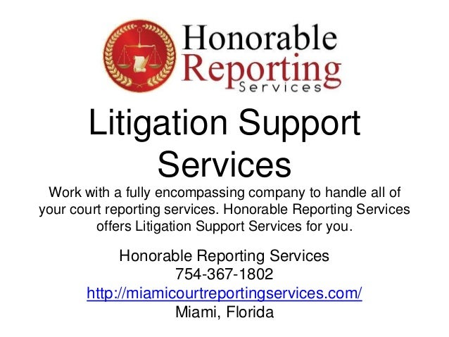 Litigation Support Services Work with a fully encompassing company to handle all of your court reporting services. Honorab...