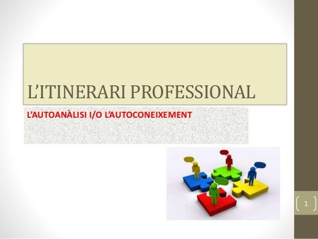 L'ITINERARI PROFESSIONAL L'AUTOANÀLISI I/O L'AUTOCONEIXEMENT 1