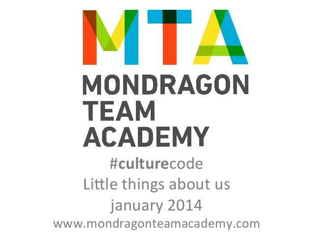 #culturecode   Li)le  things  about  us   january  2014    www.mondragonteamacademy.com
