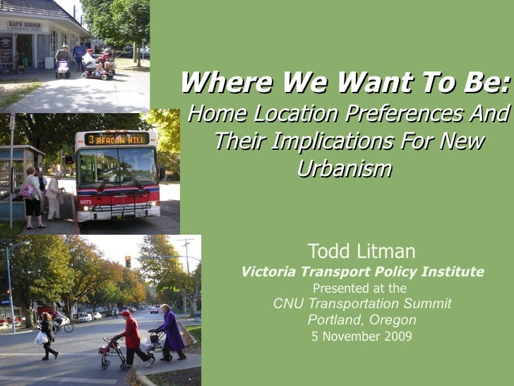 Where We Want To Be:  Home Location Preferences And Their Implications For New Urbanism  Todd Litman Victoria Transport Po...
