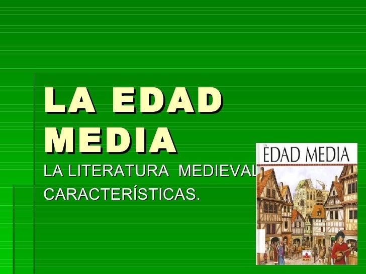 LA EDADMEDIALA LITERATURA MEDIEVAL.CARACTERÍSTICAS.