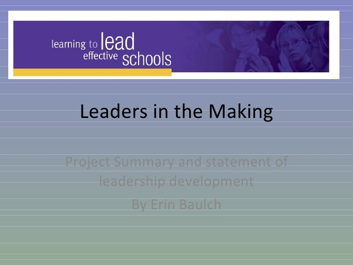 Leaders in the Making Project Summary and statement of leadership development By Erin Baulch