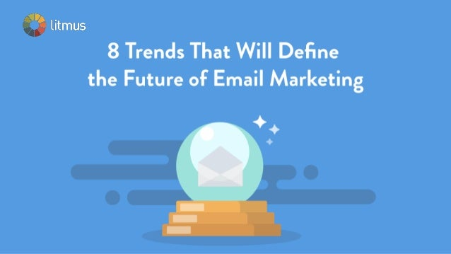 8 Trends That Will Define the Future of Email Marketing