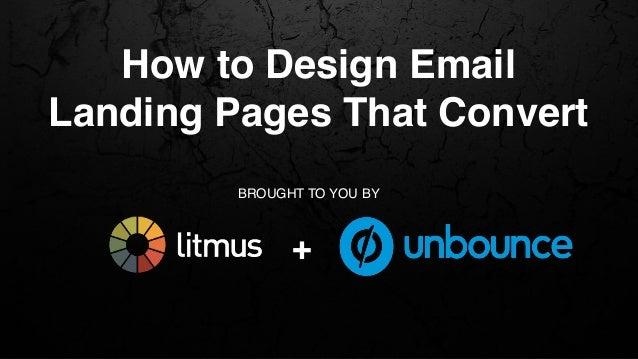 How to Design Email Landing Pages That Convert BROUGHT TO YOU BY +