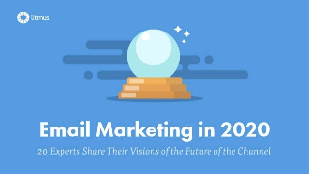 Email Marketing in 2020: 20 Predictions from 20 Experts