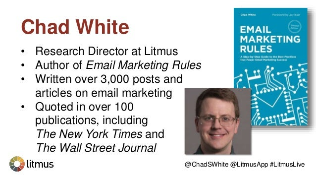 Chad White • Research Director at Litmus • Author of Email Marketing Rules • Written over 3,000 posts and articles on emai...