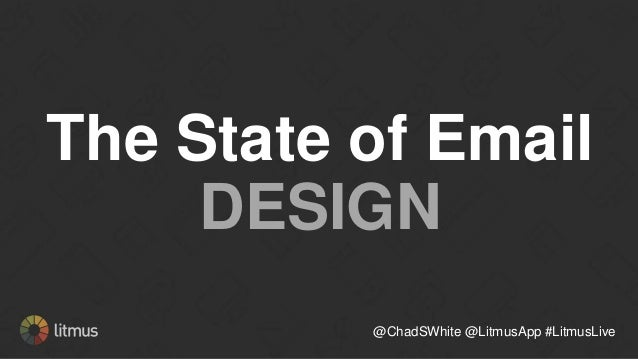 The State of Email DESIGN @ChadSWhite @LitmusApp #LitmusLive
