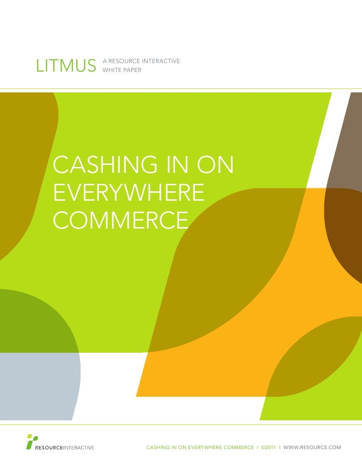 LITMUS   A RESOURCE INTERACTIVE         WHITE PAPER CASHING IN ON EVERYWHERE COMMERCE                     CASHING IN ON EV...