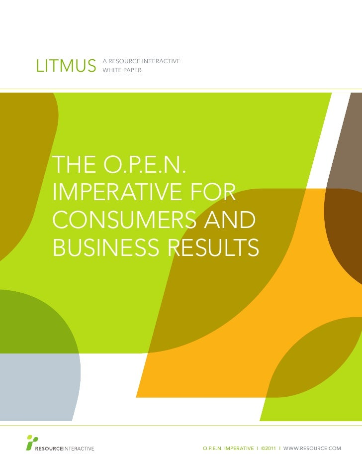 LITMUS   A RESOURCE INTERACTIVE         WHITE PAPER THE O.P.E.N. IMPERATIVE FOR CONSUMERS AND BUSINESS RESULTS            ...