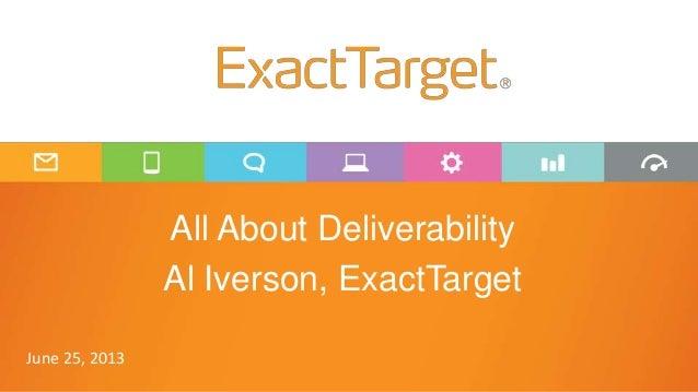 All About Deliverability Al Iverson, ExactTarget June 25, 2013